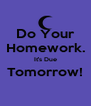 Do Your Homework. It's Due Tomorrow!  - Personalised Poster A4 size