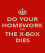 DO YOUR HOMEWORK OR THE X-BOX DIES - Personalised Poster A4 size