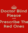 Doctor Blind Please Just Prescribe The Red Ones - Personalised Poster A4 size