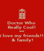 Doctor Who  Really Cool! and i love my friends!!  & family! - Personalised Poster A4 size