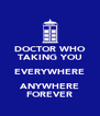 DOCTOR WHO TAKING YOU EVERYWHERE ANYWHERE FOREVER - Personalised Poster A4 size