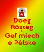Doeg Rösteg & Gef miech e Pèlske - Personalised Poster A4 size
