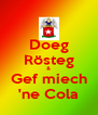 Doeg Rösteg & Gef miech 'ne Cola - Personalised Poster A4 size