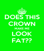 DOES THIS CROWN MAKE ME LOOK FAT?? - Personalised Poster A4 size