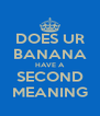 DOES UR BANANA HAVE A SECOND MEANING - Personalised Poster A4 size