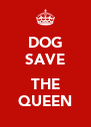 DOG SAVE  THE QUEEN - Personalised Poster A4 size