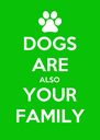 DOGS ARE ALSO YOUR FAMILY - Personalised Poster A4 size