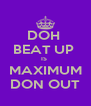 DOH  BEAT UP  IS  MAXIMUM DON OUT - Personalised Poster A4 size