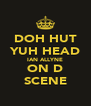 DOH HUT YUH HEAD IAN ALLYNE ON D SCENE - Personalised Poster A4 size