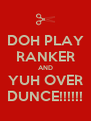 DOH PLAY RANKER AND YUH OVER DUNCE!!!!!! - Personalised Poster A4 size
