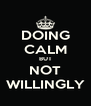 DOING CALM BUT NOT WILLINGLY - Personalised Poster A4 size