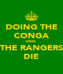 DOING THE CONGA when THE RANGERS DIE - Personalised Poster A4 size