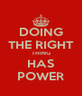 DOING THE RIGHT THING HAS POWER - Personalised Poster A4 size