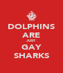 DOLPHINS ARE JUST GAY SHARKS - Personalised Poster A4 size