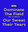 Dominate The Field GO LOBOS! Our Sweat Their Tears - Personalised Poster A4 size