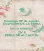 Domingo 09 de agosto DESPEDIMOS LA FERIA EN LA TERRAZA 2015 FERIA DE ALCAUCÍN - Personalised Poster A4 size