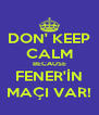 DON' KEEP CALM BECAUSE FENER'İN MAÇI VAR! - Personalised Poster A4 size