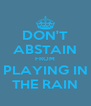 DON'T ABSTAIN FROM PLAYING IN THE RAIN - Personalised Poster A4 size