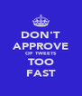 DON'T APPROVE OF TWEETS TOO FAST - Personalised Poster A4 size