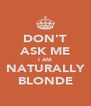 DON'T ASK ME I AM NATURALLY BLONDE - Personalised Poster A4 size