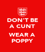 DON'T BE A CUNT  WEAR A POPPY - Personalised Poster A4 size