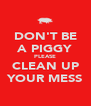 DON'T BE A PIGGY PLEASE CLEAN UP YOUR MESS - Personalised Poster A4 size