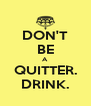 DON'T BE A QUITTER. DRINK. - Personalised Poster A4 size