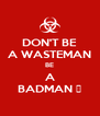 DON'T BE A WASTEMAN BE A BADMAN 🔫 - Personalised Poster A4 size