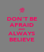 DON'T BE AFRAID AND ALWAYS BELIEVE - Personalised Poster A4 size