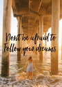 Don't be afraid to Follow your dreams  - Personalised Poster A4 size