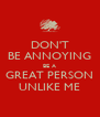DON'T BE ANNOYING BE A GREAT PERSON UNLIKE ME - Personalised Poster A4 size