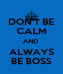DON'T BE CALM AND  ALWAYS BE BOSS - Personalised Poster A4 size
