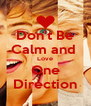 Don't Be Calm and  Love One Direction - Personalised Poster A4 size