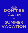 DON'T BE CALM it's SUMMER VACATION - Personalised Poster A4 size