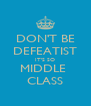 DON'T BE DEFEATIST IT'S SO MIDDLE  CLASS - Personalised Poster A4 size