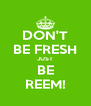 DON'T BE FRESH JUST BE REEM! - Personalised Poster A4 size