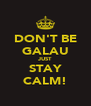 DON'T BE GALAU JUST STAY CALM! - Personalised Poster A4 size