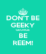 DON'T BE GEEKY GEORGE BE REEM! - Personalised Poster A4 size