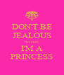 DON'T BE JEALOUS because I'M A PRINCESS - Personalised Poster A4 size