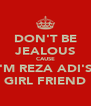 DON'T BE JEALOUS CAUSE I'M REZA ADI'S  GIRL FRIEND - Personalised Poster A4 size