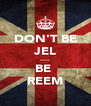 DON'T BE JEL ..... BE  REEM - Personalised Poster A4 size