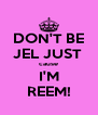 DON'T BE JEL JUST  cause I'M REEM! - Personalised Poster A4 size