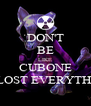 DON'T BE LIKE CUBONE HE LOST EVERYTHING - Personalised Poster A4 size