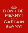 DON'T BE  MEANY! VOTE CAPTAIN BEANY! - Personalised Poster A4 size