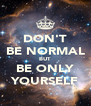 DON'T BE NORMAL BUT  BE ONLY YOURSELF - Personalised Poster A4 size