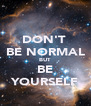 DON'T  BE NORMAL BUT BE YOURSELF - Personalised Poster A4 size