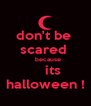 don't be  scared      because       its  halloween ! - Personalised Poster A4 size