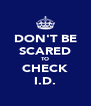 DON'T BE SCARED TO CHECK I.D. - Personalised Poster A4 size