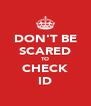 DON'T BE SCARED TO CHECK ID - Personalised Poster A4 size
