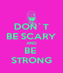 DON`T BE SCARY AND BE  STRONG - Personalised Poster A4 size